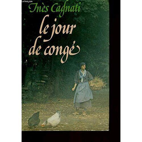 Inès Cagnati - Le jour de congé - Preis vom 14.06.2021 04:47:09 h