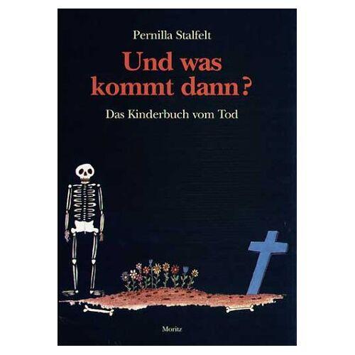 Pernilla Stalfelt - Und was kommt dann?: Das Kinderbuch vom Tod - Preis vom 11.06.2021 04:46:58 h