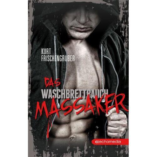 Kurt Frischengruber - Das Waschbrettbauch-Massaker - Preis vom 17.06.2021 04:48:08 h