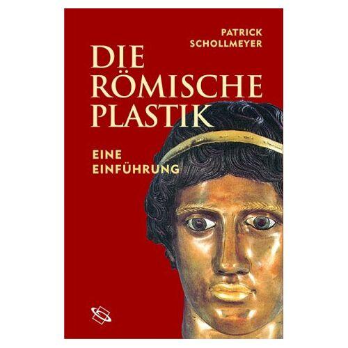 Patrick Schollmeyer - Die römische Plastik. Eine Einführung - Preis vom 09.06.2021 04:47:15 h