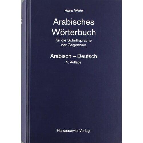 Hans Wehr - Arabisches Wörterbuch für die Schriftsprache der Gegenwart. Arabisch - Deutsch - Preis vom 19.06.2021 04:48:54 h