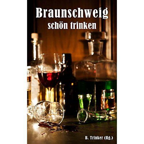 B. Trinker - Braunschweig schön trinken - Preis vom 24.07.2021 04:46:39 h