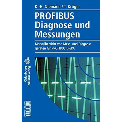Karl-Heinz Niemann - Profibus Diagnose und Messungen: Marktübersicht von Mess- und Diagnosegeräten für Profibus DP / PA - Preis vom 13.06.2021 04:45:58 h