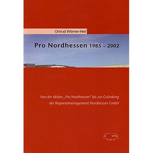 Ortrud Wörner-Heil - Pro Nordhessen 1985–2002: Von der Aktion Pro Nordhessen bis zur Gründung der Regionalmanagement Nordhessen GmbH - Preis vom 11.06.2021 04:46:58 h