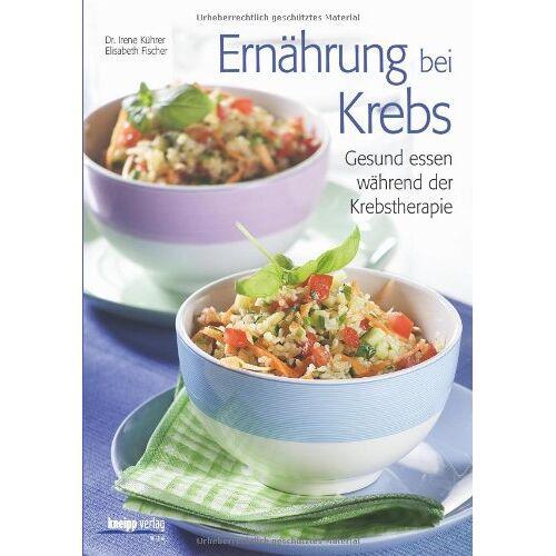 Irene Kührer - Ernährung bei Krebs. Gesund essen während der Krebstherapie - Preis vom 18.10.2021 04:54:15 h