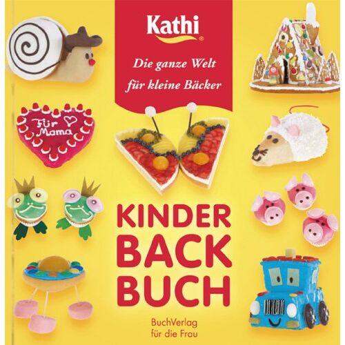 Kathi - Kinderbackbuch: Die ganze Welt für kleine Bäcker / Kathi - Preis vom 17.05.2021 04:44:08 h