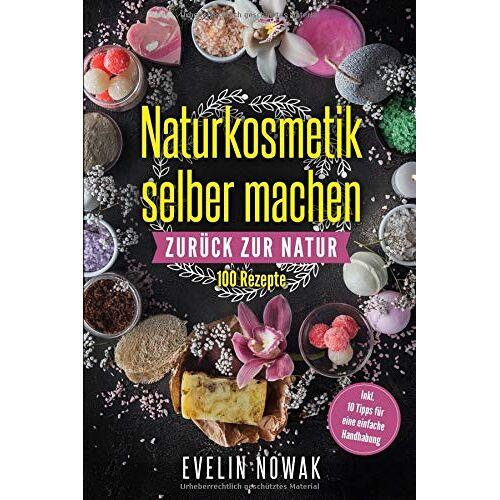 Evelin Nowak - Naturkosmetik selber machen: Zurück zur Natur, 100 Rezepte - Preis vom 18.06.2021 04:47:54 h