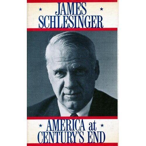 James Schlesinger - Schlesinger, J: America at Century`s End - Preis vom 14.06.2021 04:47:09 h