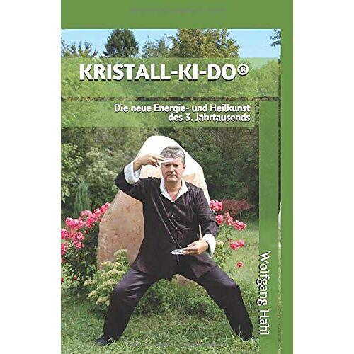 Wolfgang Hahl - KRISTALL-KI-DO®: Die neue Energie- und Heilkunst des 3. Jahrtausends - Preis vom 16.06.2021 04:47:02 h
