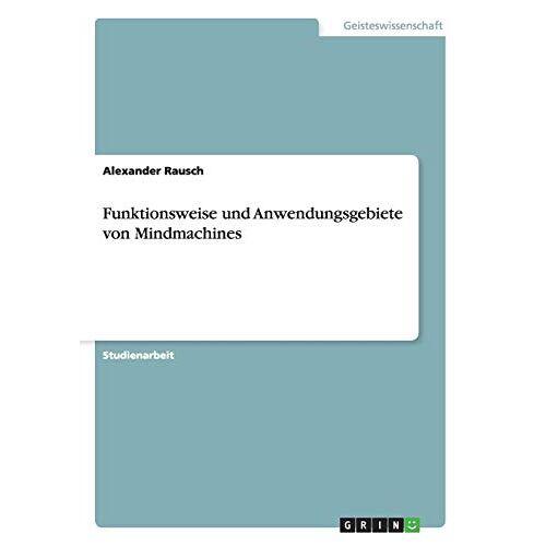 Alexander Rausch - Funktionsweise und Anwendungsgebiete von Mindmachines - Preis vom 11.06.2021 04:46:58 h