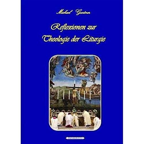 Gurtner, Mag. theol. Michael - Reflexionen zur Theologie der Liturgie: Liturgie als Vorwegnahme des Himmels auf Erden - Preis vom 13.06.2021 04:45:58 h