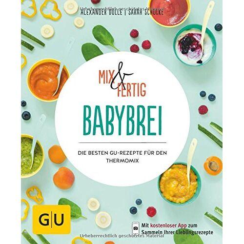 Sarah Schocke - Mix & Fertig Babybrei: Die besten GU-Rezepte für den Thermomix (GU KüchenRatgeber) - Preis vom 22.09.2021 05:02:28 h