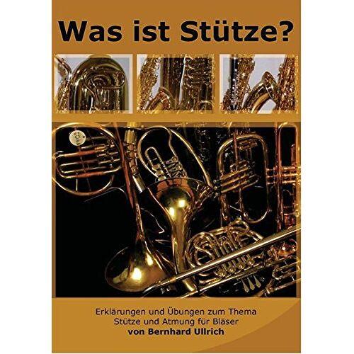 Bernhard Ullrich - Was ist Stütze?: Erklärungen und Übungen zum Thema Stütze und Atmung für Bläser - Preis vom 18.05.2021 04:45:01 h