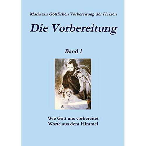 Maria Zur Göttlichen Vorbereitung Der Herzen - Die Vorbereitung - Band 1 - Preis vom 22.06.2021 04:48:15 h