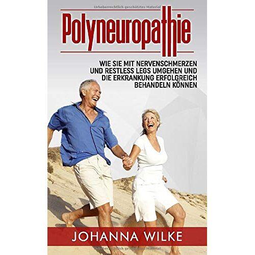 Johanna Wilke - Polyneuropathie: Wie Sie mit Nervenschmerzen und Restless Legs umgehen und die Erkrankung erfolgreich behandeln können - Preis vom 24.07.2021 04:46:39 h