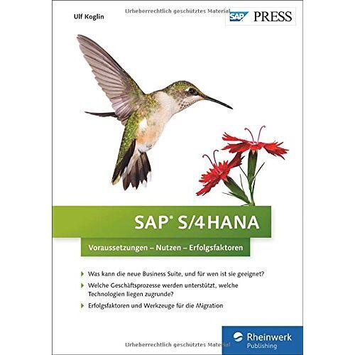 Ulf Koglin - SAP S/4HANA: Voraussetzungen - Nutzen - Erfolgsfaktoren (SAP PRESS) - Preis vom 13.06.2021 04:45:58 h