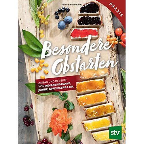 Helmut Pirc - Besondere Obstarten: Anbau und Rezepte von Indianerbanane, Jujube, Apfelbeere & Co. - Preis vom 13.06.2021 04:45:58 h