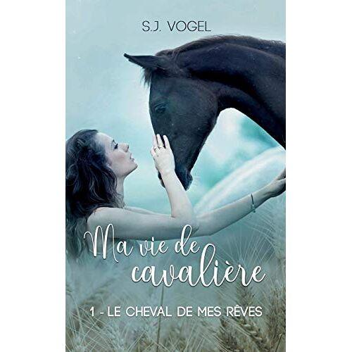 Vogel, S. J - Ma vie de cavalière: Tome 1 Le cheval de mes rêves (Ma vie de cavalière (1)) - Preis vom 16.06.2021 04:47:02 h