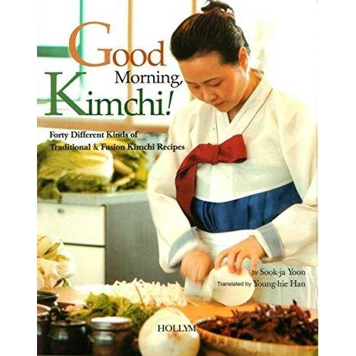 Sook-ja Yoon - Good Morning, Kimchi: 40 Different Kinds of Traditional & Fusion Kimchi Recipes - Preis vom 21.06.2021 04:48:19 h