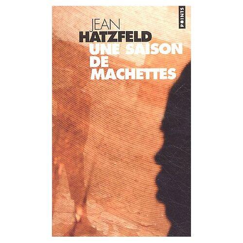 Jean Hatzfeld - Une saison de machettes (Points) - Preis vom 20.06.2021 04:47:58 h
