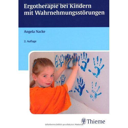 Angela Nacke - Ergotherapie bei Kindern mit Wahrnehmungsstörungen: Sensomotorische Integration und andere Therapiekonzepte - Preis vom 18.06.2021 04:47:54 h