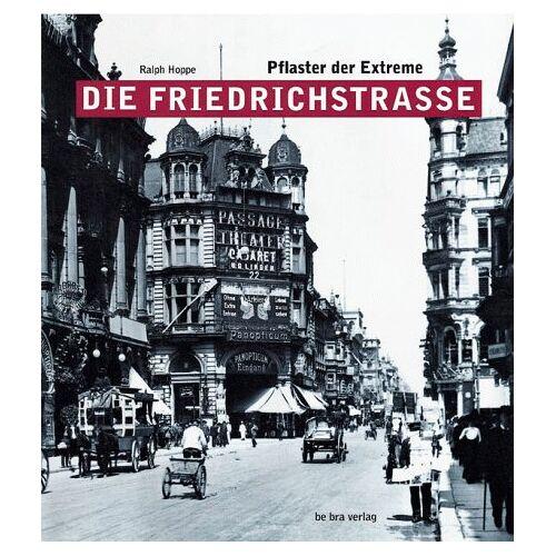 Ralph Hoppe - Die Friedrichstraße. Pflaster der Extreme - Preis vom 17.06.2021 04:48:08 h