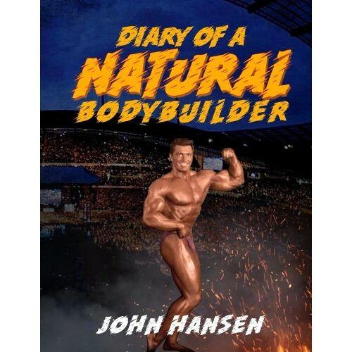 John Hansen - Diary of a Natural Bodybuilder - Preis vom 22.06.2021 04:48:15 h