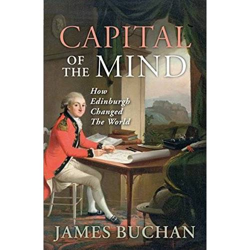 James Buchan - Capital of the Mind: How Edinburgh Changed the World - Preis vom 20.06.2021 04:47:58 h