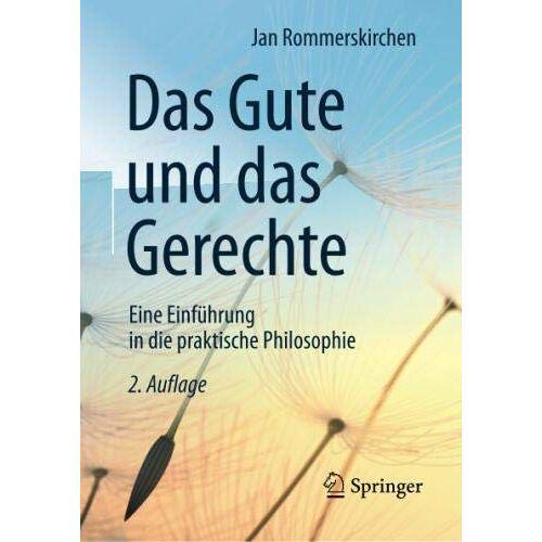Jan Rommerskirchen - Das Gute und das Gerechte: Eine Einführung in die praktische Philosophie - Preis vom 16.05.2021 04:43:40 h