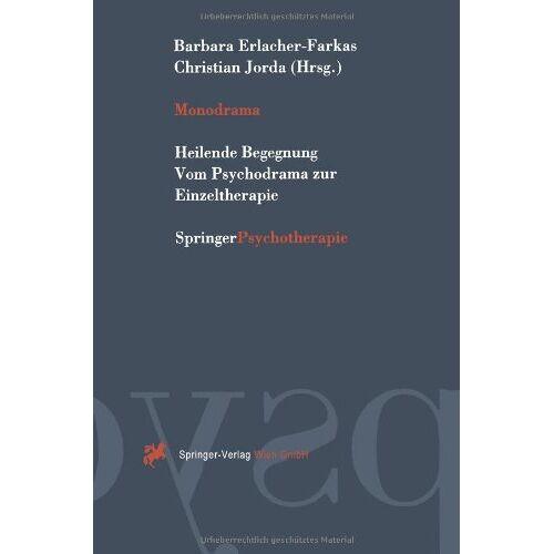 Barbara Erlacher-Farkas - Monodrama: Heilende Begegnung Vom Psychodrama zur Einzeltherapie - Preis vom 13.10.2021 04:51:42 h