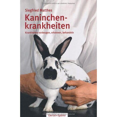 Siegfried Matthes - Kaninchenkrankheiten: Krankheiten vorbeugen, erkennen, behandeln - Preis vom 18.06.2021 04:47:54 h