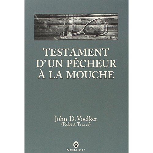 Voelker, John D. - Testament d'un pêcheur à la mouche - Preis vom 18.05.2021 04:45:01 h