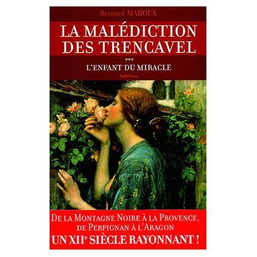 Bernard Mahoux - La malédiction des Trencavel, Tome 3 : L'enfant du miracle - Preis vom 22.06.2021 04:48:15 h