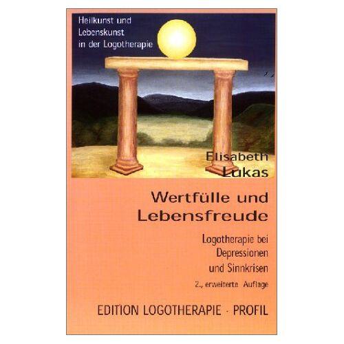 Elisabeth Lukas - Wertfülle und Lebensfreude. Logotherapie bei Depressionen und Sinnkrisen - Preis vom 19.06.2021 04:48:54 h