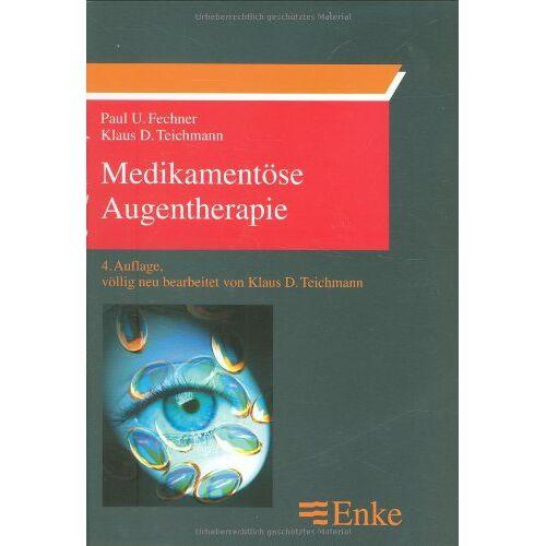 Fechner, Paul Ulrich - Medikamentöse Augentherapie: Grundlagen und Praxis. (Enke im Georg Thieme Verlag) - Preis vom 01.08.2021 04:46:09 h