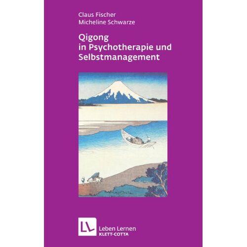 Claus Fischer - Qigong in Psychotherapie und Selbstmanagement (Leben Lernen 207) - Preis vom 01.08.2021 04:46:09 h