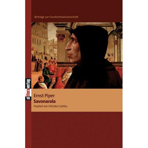 Ernst Piper - Savonarola: Prophet der Diktatur Gottes - Preis vom 17.06.2021 04:48:08 h