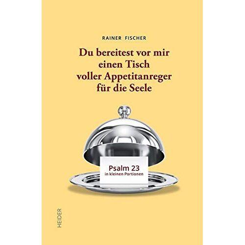 Rainer Fischer - Du bereitest vor mir einen Tisch voller Appetitanreger für die Seele: Psalm 23 in kleinen Portionen - Preis vom 13.06.2021 04:45:58 h