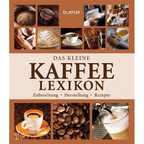 Tobias Pehle - Das kleine Kaffee-Lexikon: Zubereitung, Herstellung, Rezepte - Preis vom 16.06.2021 04:47:02 h