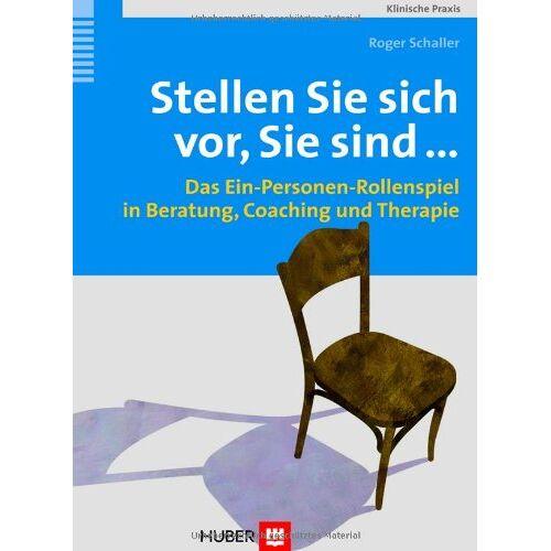Roger Schaller - Stellen Sie sich vor, Sie sind ... Das Ein-Personen-Rollenspiel in Beratung, Coaching und Therapie - Preis vom 16.06.2021 04:47:02 h