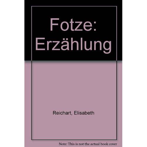 Elisabeth Reichart - Fotze: Erzählung - Preis vom 13.06.2021 04:45:58 h