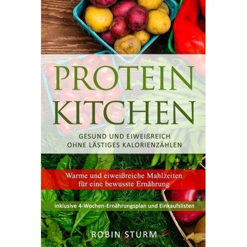 Robin Sturm - Protein Kitchen: Warme und eiweißreiche Mahlzeiten für eine bewusste Ernährung - Preis vom 28.07.2021 04:47:08 h