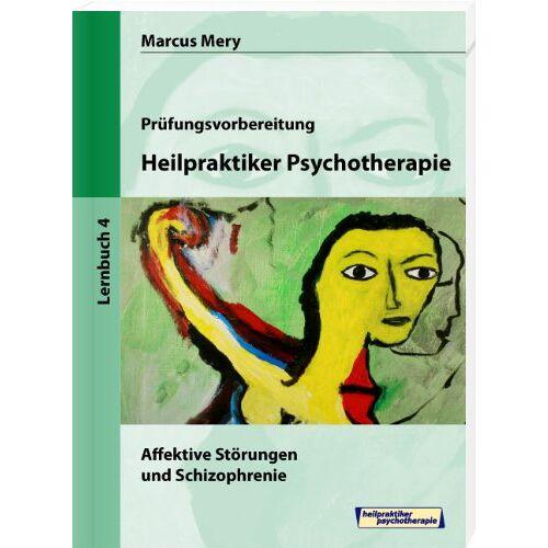 Marcus Mery - Heilpraktiker Psychotherapie 04. Affektive Störungen und Schizophrenie: Mein Weg zum Heilpraktiker Psychotherapie in 6 Bänden - Preis vom 25.09.2021 04:52:29 h