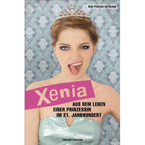 Xenia Prinzessin von Sachsen - Xenia - Aus dem Leben einer Prinzessin im 21. Jahrhundert - Preis vom 13.10.2021 04:51:42 h