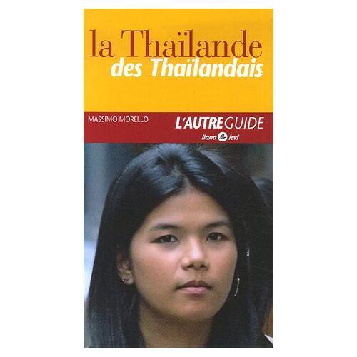 Massimo Morello - La Thaïlande des Thaïlandais - Preis vom 01.08.2021 04:46:09 h