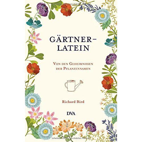 Richard Bird - Gärtner-Latein: Von den Geheimnissen der Pflanzennamen - Preis vom 22.06.2021 04:48:15 h
