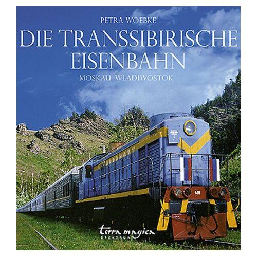Petra Woebke - Die Transsibirische Eisenbahn: Moskau - Wladiwostok - Preis vom 19.06.2021 04:48:54 h