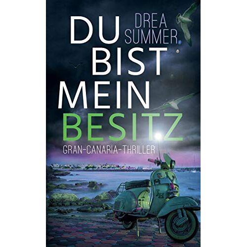 Drea Summer - Du bist mein Besitz: Gran-Canaria-Thriller (Gran-Canaria-Trilogie) - Preis vom 26.07.2021 04:48:14 h