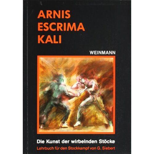 Gunnar Siebert - Arnis, Escrima, Kali: Die Kunst der wirbelnden Stöcke. Lehrbuch für den Stockkampf - Preis vom 15.10.2021 04:56:39 h