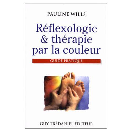 Pauline Wills - REFLEXOLOGIE & THERAPIE PAR LA COULEUR. Guide pratique - Preis vom 15.10.2021 04:56:39 h